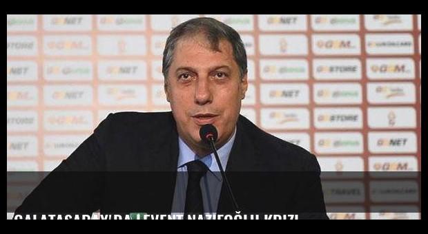 Galatasaray'da Levent Nazifoğlu krizi