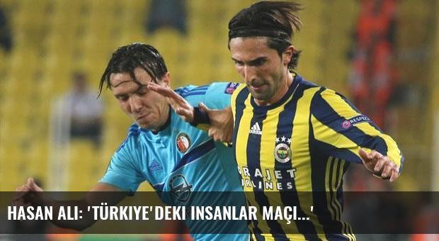 Hasan Ali: 'Türkiye'deki insanlar maçı...'