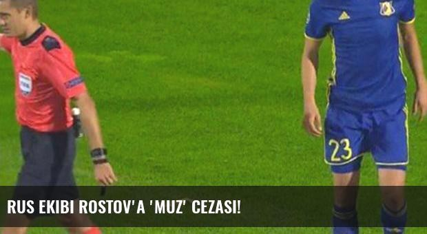 Rus ekibi Rostov'a 'muz' cezası!