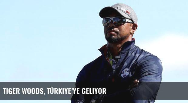 Tiger Woods, Türkiye'ye geliyor