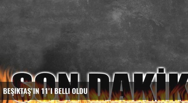 Beşiktaş'ın 11'i belli oldu