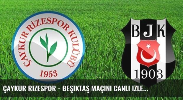 Çaykur Rizespor - Beşiktaş maçını canlı izle