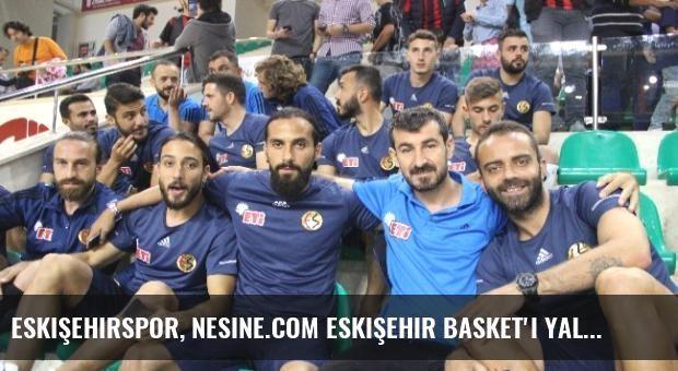 Eskişehirspor, Nesine.com Eskişehir Basket'i Yalnız Bırakmadı