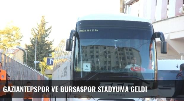 Gaziantepspor ve Bursaspor Stadyuma Geldi