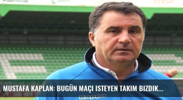 Mustafa Kaplan: Bugün maçı isteyen takım bizdik