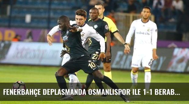 Fenerbahçe Deplasmanda Osmanlıspor ile 1-1 Berabere Kaldı