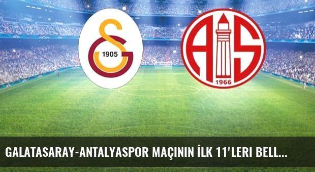 Galatasaray-Antalyaspor Maçının İlk 11'leri Belli Oldu