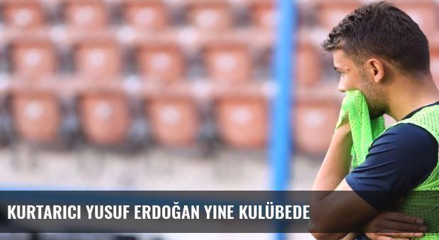 Kurtarıcı Yusuf Erdoğan yine kulübede