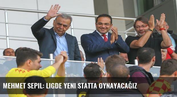 Mehmet Sepil: Ligde yeni statta oynayacağız
