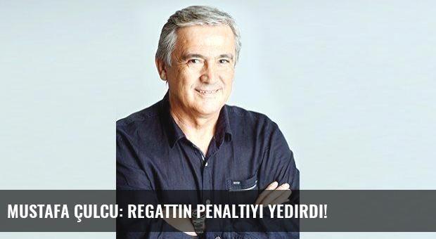 Mustafa Çulcu: Regattin penaltıyı yedirdi!