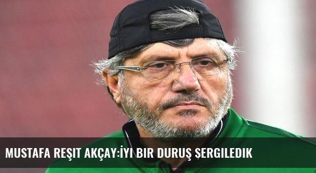 Mustafa Reşit Akçay:İyi bir duruş sergiledik