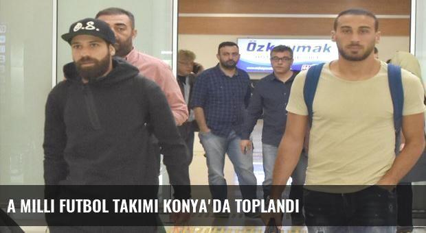 A Milli Futbol Takımı Konya'da toplandı