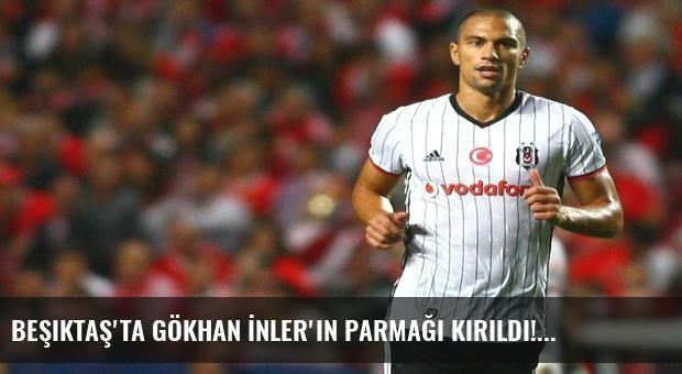 Beşiktaş'ta Gökhan İnler'in parmağı kırıldı!
