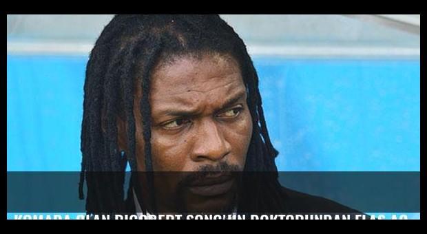 Komada olan Rigobert Song'un doktorundan flaş açıklama