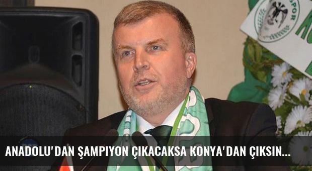Anadolu'dan şampiyon çıkacaksa Konya'dan çıksın
