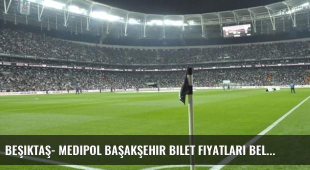 Beşiktaş- Medipol Başakşehir bilet fiyatları belli oldı