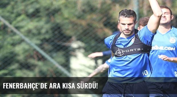 Fenerbahçe'de ara kısa sürdü!