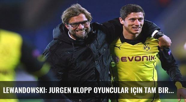 Lewandowski: Jurgen Klopp oyuncular için tam bir baba figürü