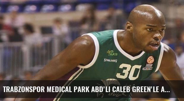 Trabzonspor Medical Park ABD'li Caleb Green'le anlaştı