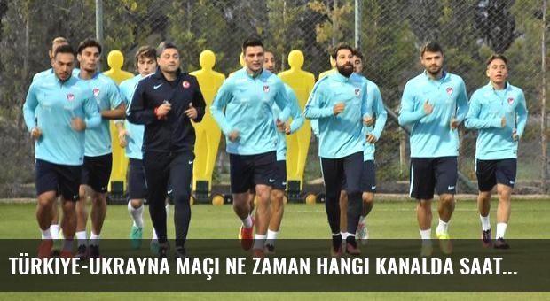 Türkiye-Ukrayna maçı ne zaman hangi kanalda saat kaçta?