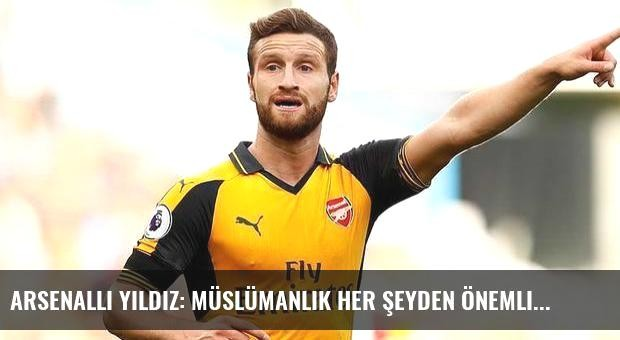 Arsenalli yıldız: Müslümanlık her şeyden önemli