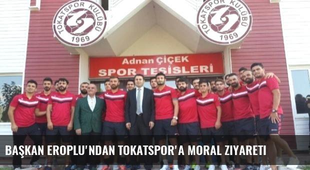 Başkan Eroplu'ndan Tokatspor'a Moral Ziyareti