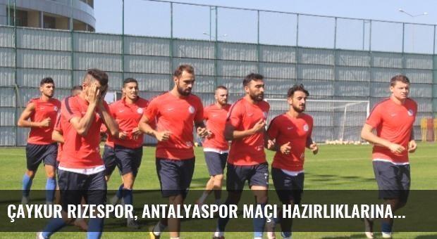 Çaykur Rizespor, Antalyaspor Maçı Hazırlıklarına Başladı