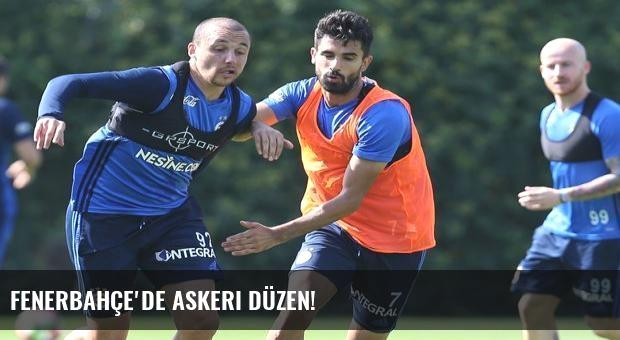 Fenerbahçe'de askeri düzen!