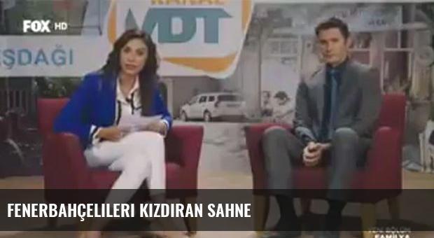 Fenerbahçelileri kızdıran sahne