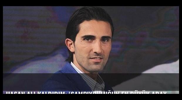 Hasan Ali Kaldırım: 'Şampiyonluğun en büyük adayıyız'
