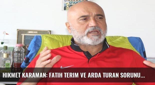 Hikmet Karaman: Fatih Terim ve Arda Turan sorunu çözülecektir