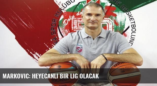 Markovic: Heyecanlı bir lig olacak