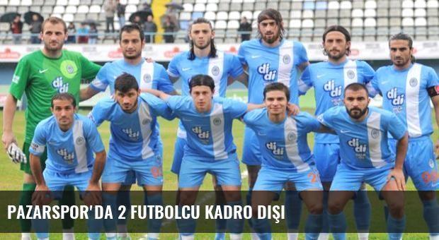 Pazarspor'da 2 Futbolcu Kadro Dışı