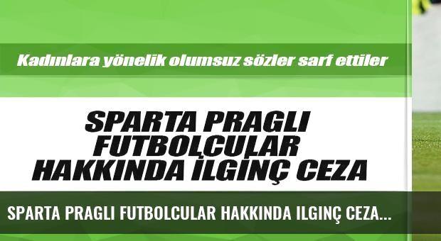Sparta Praglı futbolcular hakkında ilginç ceza