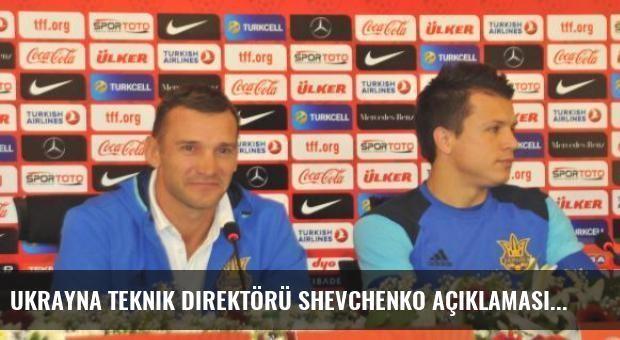 Ukrayna Teknik Direktörü Shevchenko Açıklaması