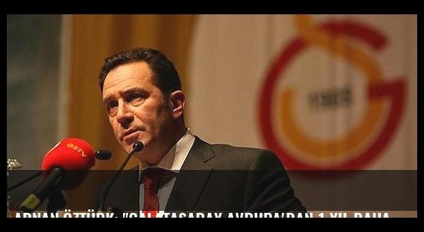 Adnan Öztürk: 'Galatasaray Avrupa'dan 1 yıl daha men edilecek'