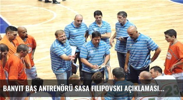 Banvit Baş Antrenörü Sasa Filipovski Açıklaması