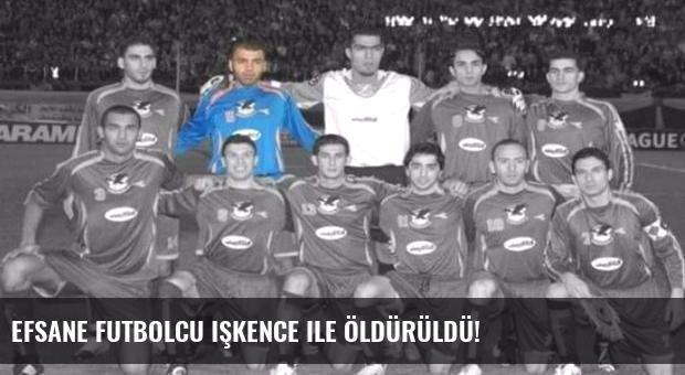 Efsane futbolcu işkence ile öldürüldü!