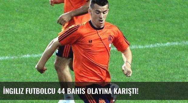 İngiliz futbolcu 44 bahis olayına karıştı!