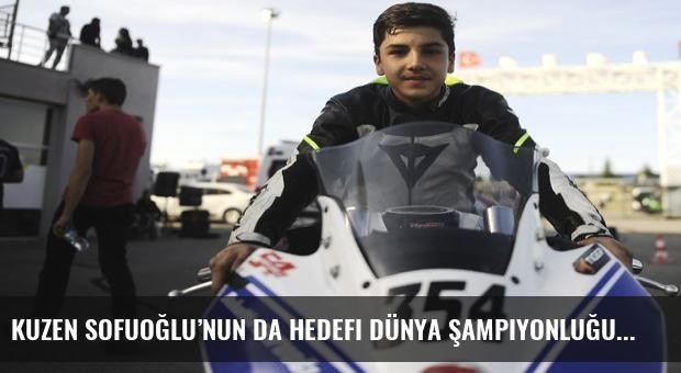 Kuzen Sofuoğlu'nun da hedefi dünya şampiyonluğu