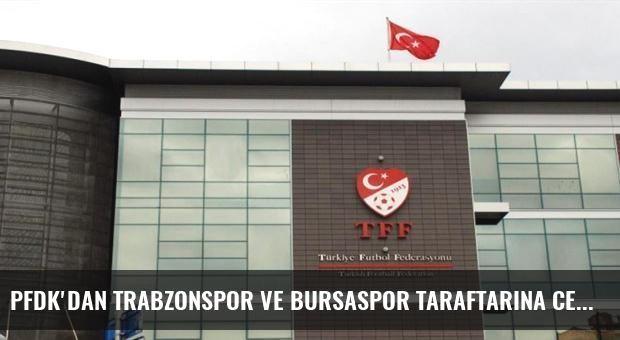 PFDK'dan Trabzonspor ve Bursaspor taraftarına ceza!