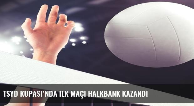 TSYD Kupası'nda ilk maçı Halkbank kazandı