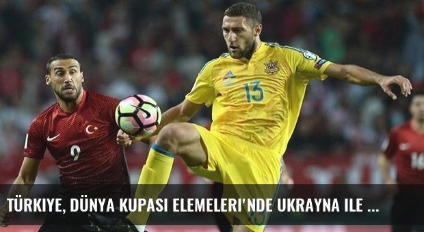 Türkiye, Dünya Kupası Elemeleri'nde Ukrayna ile 2-2 Berabere Kaldı