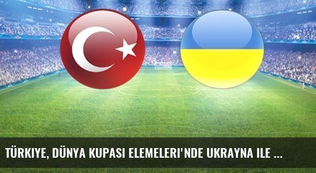 Türkiye, Dünya Kupası Elemeleri'nde Ukrayna ile Karşılaşıyor