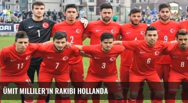 Ümit Milliler'in rakibi Hollanda
