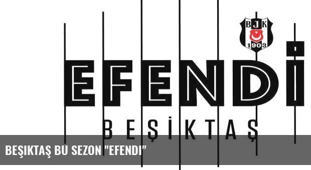 Beşiktaş bu sezon 'Efendi'