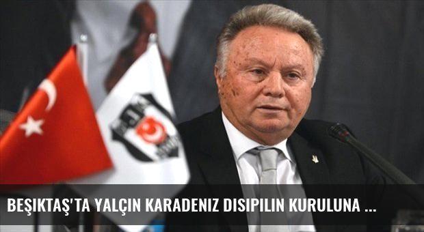 Beşiktaş'ta Yalçın Karadeniz disipilin kuruluna sevk edildi
