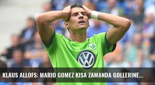Klaus Allofs: Mario Gomez Kısa Zamanda Gollerine Başlarsa İyi Olur