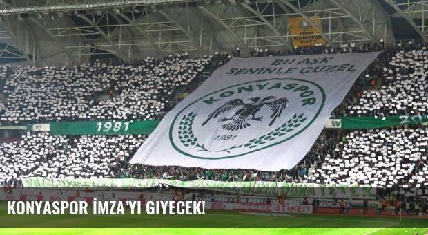 Konyaspor İmza'yı giyecek!