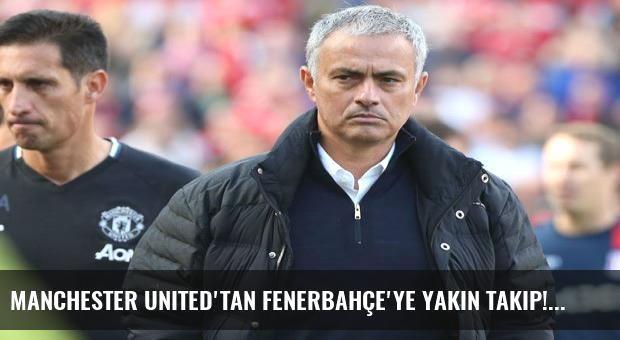 Manchester United'tan Fenerbahçe'ye yakın takip!